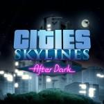 Cities: Skylines получит первое дополнение - After Dark
